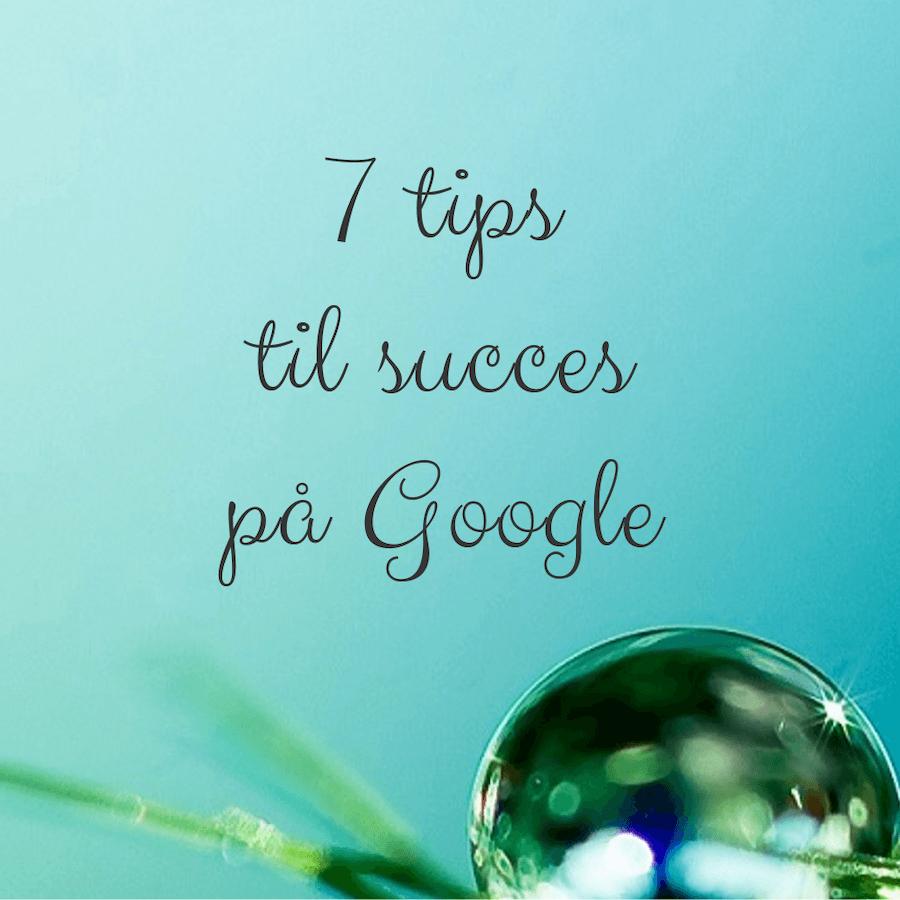7 tips til succes på Google